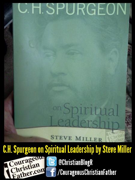 C.H. Spurgeon on Spiritual Leadership by Steve Miller
