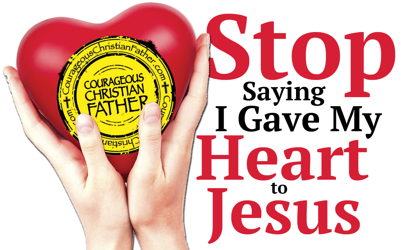 Stop Saying I Gave My Heart to Jesus