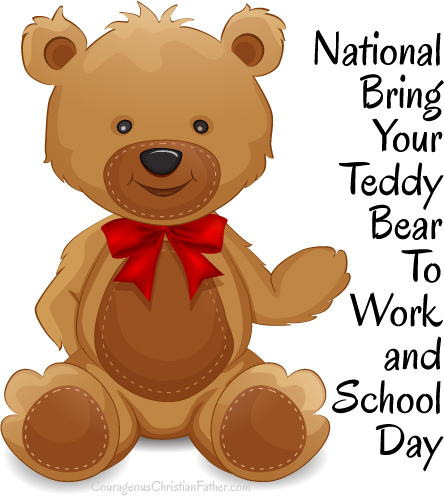 National Bring Your Teddy Bear To Work and School Day - a day to bring your teddy bear to work or school.