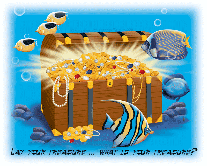 Lay your treasure … what is your treasure? When the Bible tells us not to lay treasures on earth, but in heaven, what exactly are the treasures the Bible is talking about?
