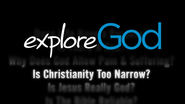 Is Christianity too narrow? Explore God video