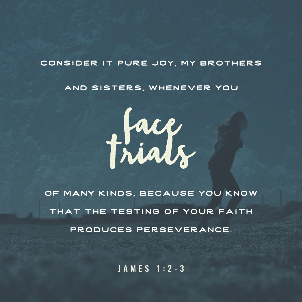 VOTD October 4 - Consider it all joy, my brethren, when you encounter various trials, knowing that the testing of your faith produces endurance. James‬ ‭1:2-3‬ ‭NASB‬‬