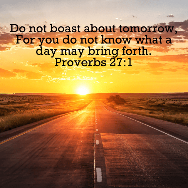"VOTD November 8 - ""Do not boast about tomorrow, For you do not know what a day may bring forth."" ‭‭Proverbs‬ ‭27:1‬ ‭NASB‬‬"