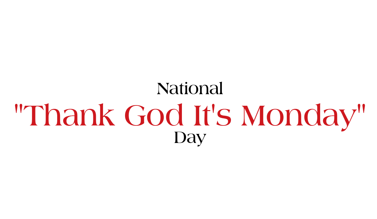 "National ""Thank God It's Monday"" Day - Normally we hear about TGIF, but what about TGIM? #NationalThankGodItsMondayDay #ThankGodItsMondayDay"