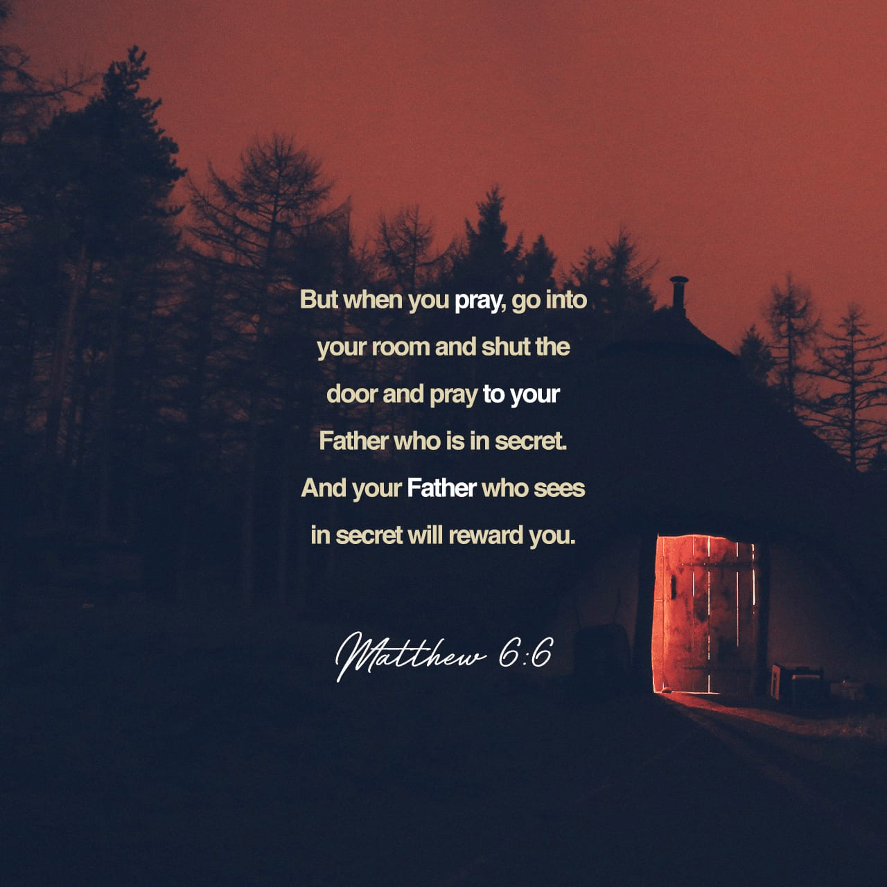 """VOTD February 20 - """"""""When you pray, you are not to be like the hypocrites; for they love to stand and pray in the synagogues and on the street corners so that they may be seen by men. Truly I say to you, they have their reward in full. But you, when you pray, go into your inner room, close your door and pray to your Father who is in secret, and your Father who sees what is done in secret will reward you."""" Matthew 6:5-6 NASB"""